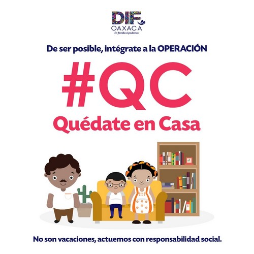 """convocan a las familias oaxaqueñas a sumarse a la Operación #QC, """"Quédate en Casa"""", con la cual se busca evitar la propagación del virus mediante la Sana Distancia"""